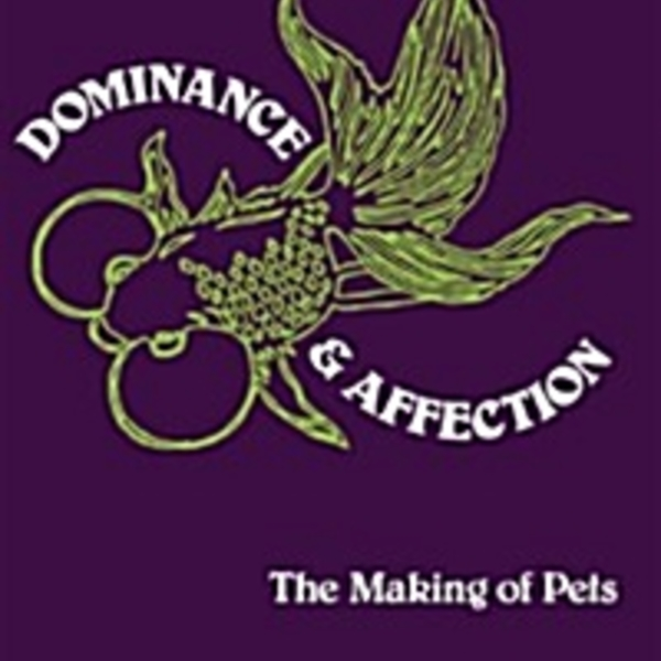 Dominance and Affection : The Making of Pets [동물도서]