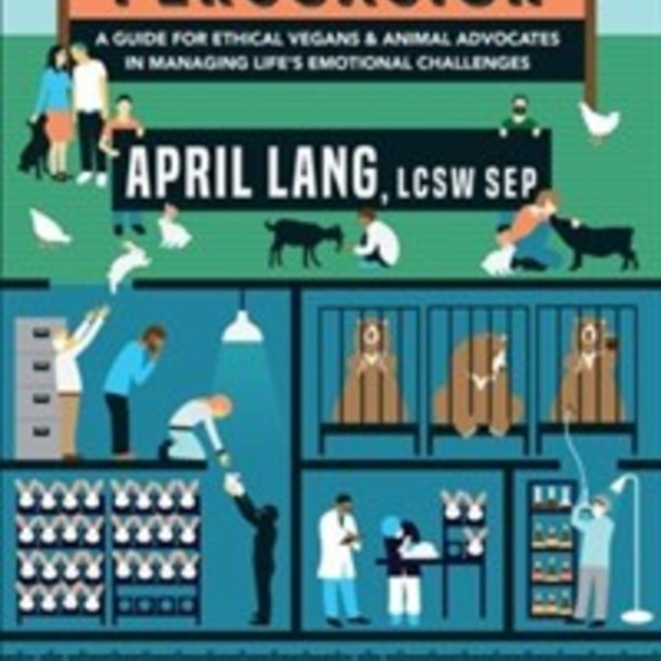 Animal Persuasion : A guide for ethical vegans and animal advocates in managing life's emotional challenges [동물도서]
