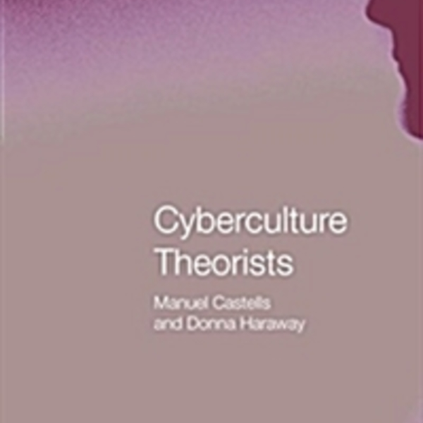 Cyberculture Theorists : Manuel Castells and Donna Haraway [동물도서]