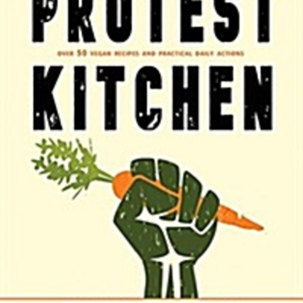 Protest Kitchen : Fight Injustice, Save the Planet, and Fuel Your Resistance One Meal at a Time [동물도서]