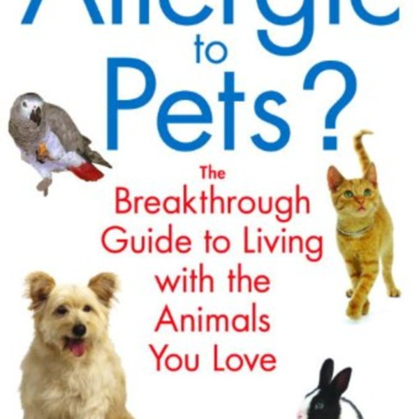 Allergic to Pets? : The Breakthrough Guide to Living with the Animals You Love [동물도서]
