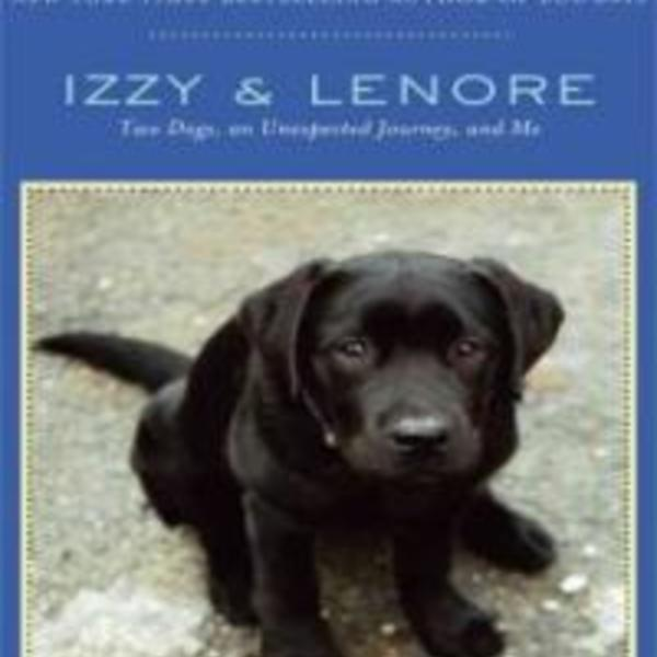 Izzy & Lenore : Two Dogs, an Unexpected Journey, and Me [동물도서]