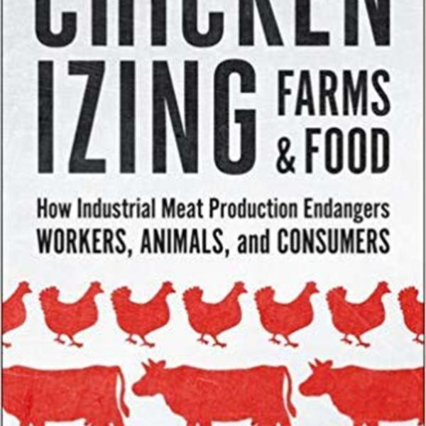 Chickenizing Farms and Food : How Industrial Meat Production Endangers Workers, Animals, and Consumers [동물도서]