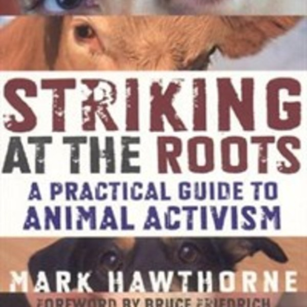 Striking at the Roots : A Practical Guide to Animal Activism [동물도서]