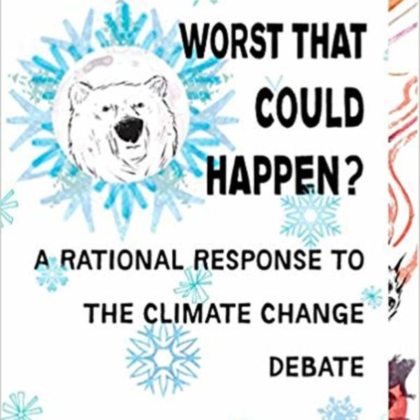 What´s the Worst That Could Happen? : A Rational Response to the Climate Change Debate [동물도서]