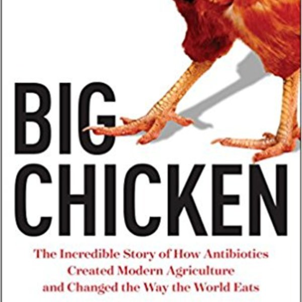 Big Chicken : The Incredible Story of How Antibiotics Created Modern Agriculture and Changed the Way the World Eats [동물도서]