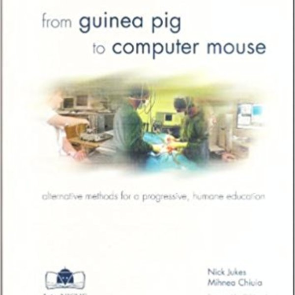 From Guinea Pigs to Computer Mouse : Alternative Methods for a Progressive, Humane Education [동물도서]