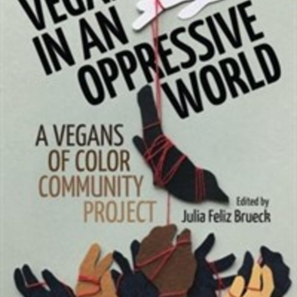 Veganism in an Oppressive World : A Vegans-Of-Color Community Project [동물도서]