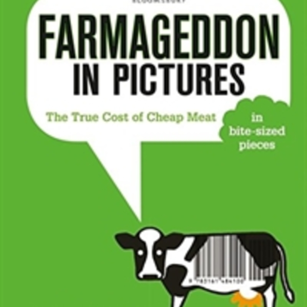 Farmageddon in Pictures : The True Cost of Cheap Meat – in bite-sized pieces [동물도서]